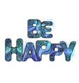 doodle watercolor inscription be happy with vector image vector image