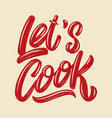 lets cook lettering phrase isolated on white vector image vector image