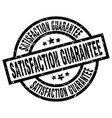 satisfaction guarantee round grunge black stamp vector image vector image