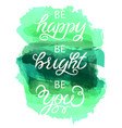 hand drawn watercolor with calligraphy text be vector image vector image