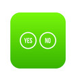 selection buttons yes and no icon digital green vector image vector image