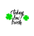 today im irish poster for vector image vector image