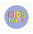 kids party letter sign poster vector image
