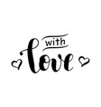 calligraphy lettering of with love in black vector image vector image