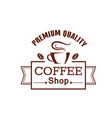 coffee shop brown label with cup and bean vector image vector image