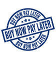 buy now pay later blue round grunge stamp vector image vector image