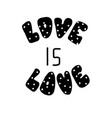 love is love hand drawn lettering perfect logo vector image