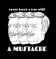 never trust a man with a mustache hand drawn vector image vector image