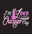 chicago quotes and slogan good for print i m in vector image