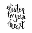 lettering - listen to your heart hand vector image