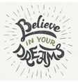 Believe in your dreams hand-lettering poster vector image vector image