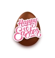 Happy Easter lettering and realistic chocolate egg vector image vector image