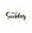 hello sunday lettering quote hand drawn vector image vector image