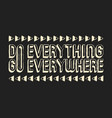 do everything go everywhere t shirt print vector image vector image