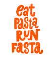 eat pasta run fasta lettering phrase design vector image