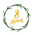 lovely 8 march holiday wreath with yellow text vector image vector image
