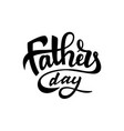 happy fathers day hand lettering for vector image vector image