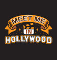 hollywood quotes and slogan good for print meet vector image vector image