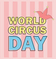 world circus day emblem isolated world vector image