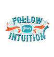 follow your intuition inspiration quote concept vector image vector image