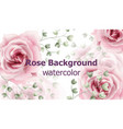rose flowers background watercolor vector image vector image