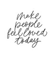 make people feel loved today calligraphy vector image vector image