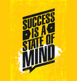 success is a state of mind inspiring creative vector image vector image