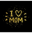 I love mom - golden letter with heart on black vector image