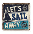 lets sail away vintage rusty metal sign vector image vector image