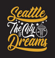 seattle quotes and slogan good for print seattle vector image vector image