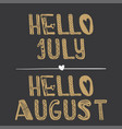 hello july hello august quote collection vector image vector image