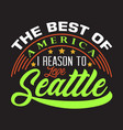 seattle quotes and slogan good for print the best vector image vector image