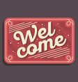 welcome sign typographic vintage influenced vector image vector image