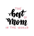 best mom in world handwritten lettering vector image vector image