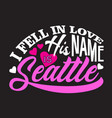 seattle quotes and slogan good for print i fell vector image vector image