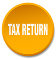 tax return orange round flat isolated push button vector image vector image