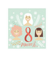 8 march greeting card with smiling happy women vector image