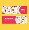 lets cook kitchen tools banner templates set vector image vector image