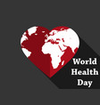 world health day planet earth in the heart vector image vector image