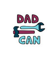 dad can hand drawn text hammer and adjustable vector image