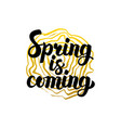 handwritten calligraphy spring is coming vector image vector image