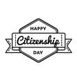 happy citizenship day isolated greeting emblem vector image vector image