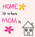 home is where mom is hand drawn greeting card vector image vector image