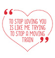 Funny love quote To stop loving you is like me vector image vector image