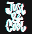 glitch slogan just be cool print for t-shirt vector image vector image