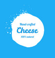 hand-crafted milk cheese blot sign vector image vector image