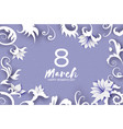 8 march greetings card international womens day vector image
