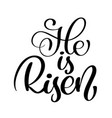 he is risen text christian hand lettering vector image vector image