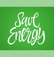 save energy - hand drawn brush pen vector image vector image