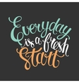 Everyday is a fresh start letter poster vector image vector image